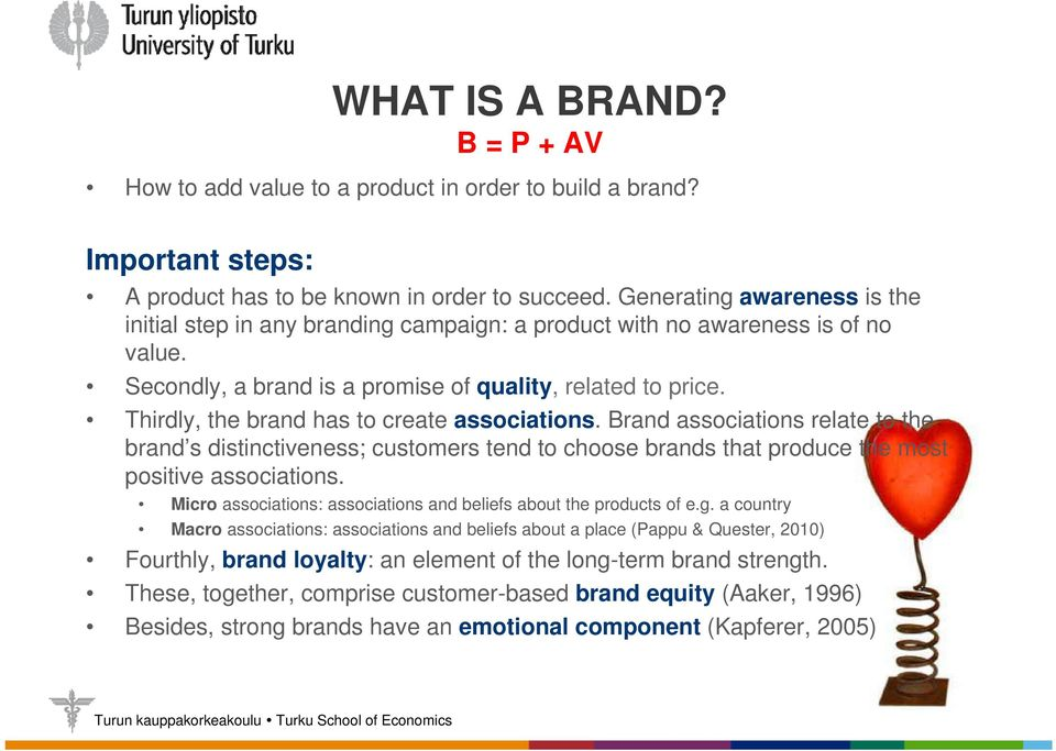 Thirdly, the brand has to create associations. Brand associations relate to the brand s distinctiveness; customers tend to choose brands that produce the most positive associations.