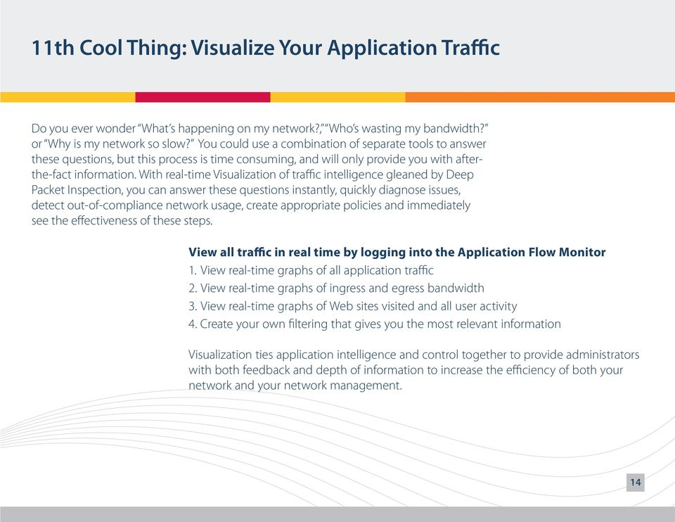 With real-time Visualization of traffic intelligence gleaned by Deep Packet Inspection, you can answer these questions instantly, quickly diagnose issues, detect out-of-compliance network usage,