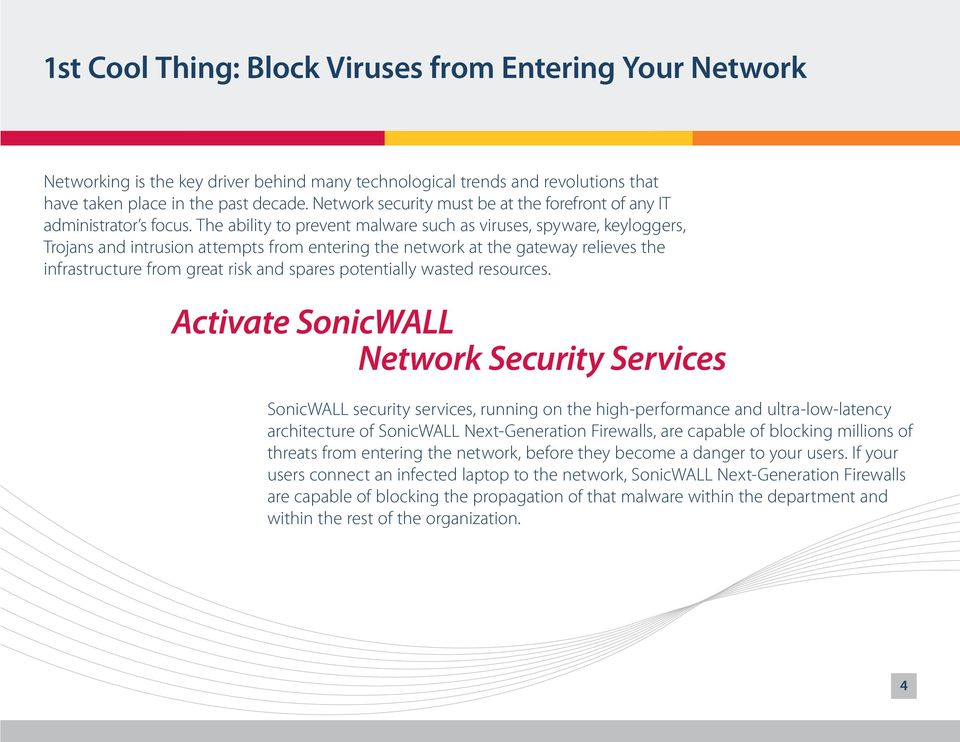 The ability to prevent malware such as viruses, spyware, keyloggers, Trojans and intrusion attempts from entering the network at the gateway relieves the infrastructure from great risk and spares