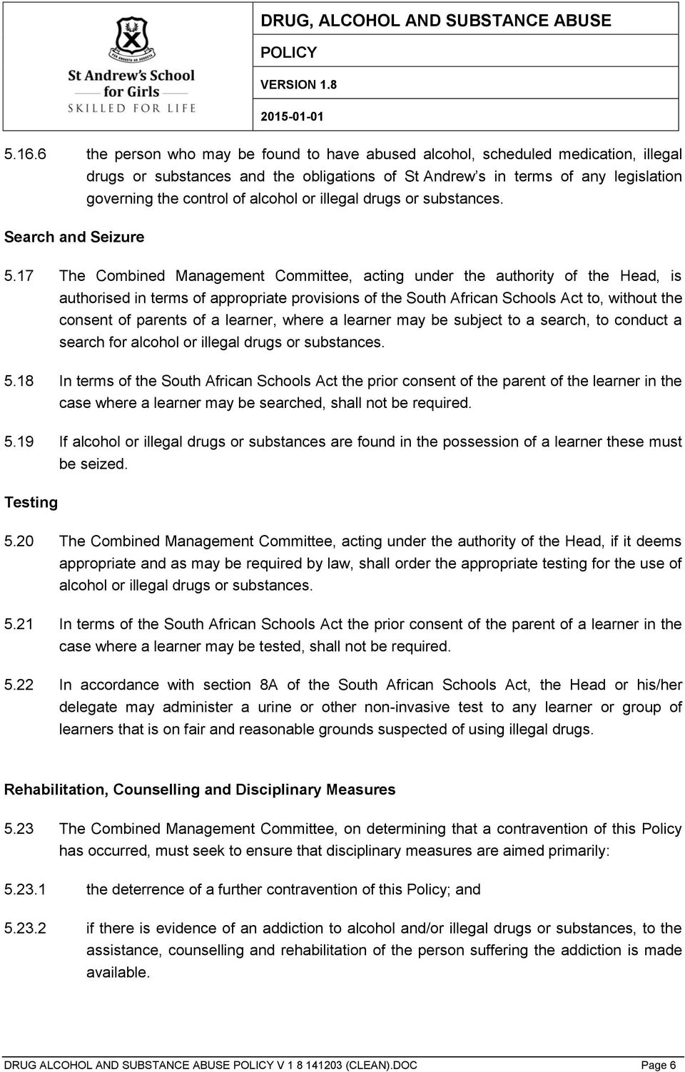 17 The Combined Management Committee, acting under the authority of the Head, is authorised in terms of appropriate provisions of the South African Schools Act to, without the consent of parents of a