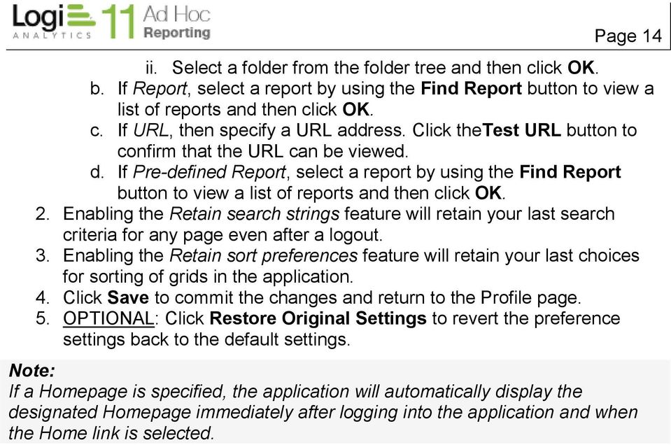 Enabling the Retain search strings feature will retain your last search criteria for any page even after a logout. 3.