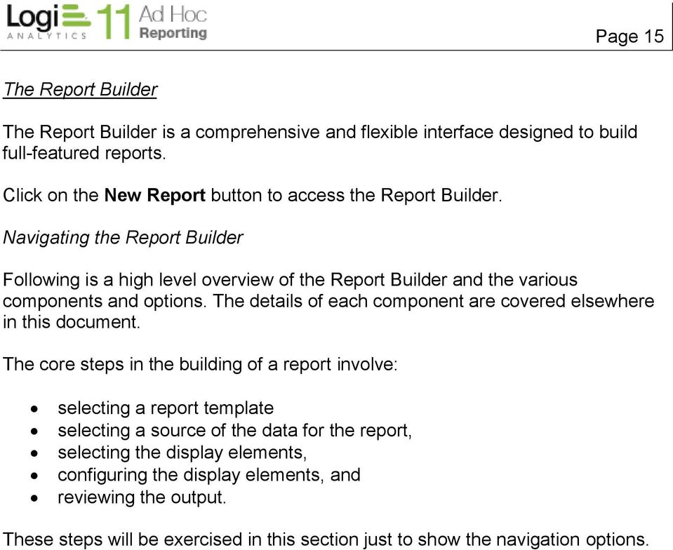 Navigating the Report Builder Following is a high level overview of the Report Builder and the various components and options.