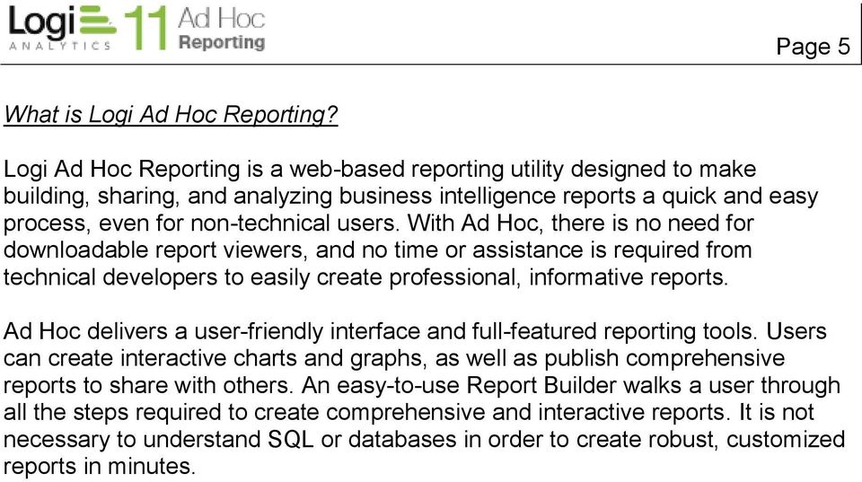 With Ad Hoc, there is no need for downloadable report viewers, and no time or assistance is required from technical developers to easily create professional, informative reports.