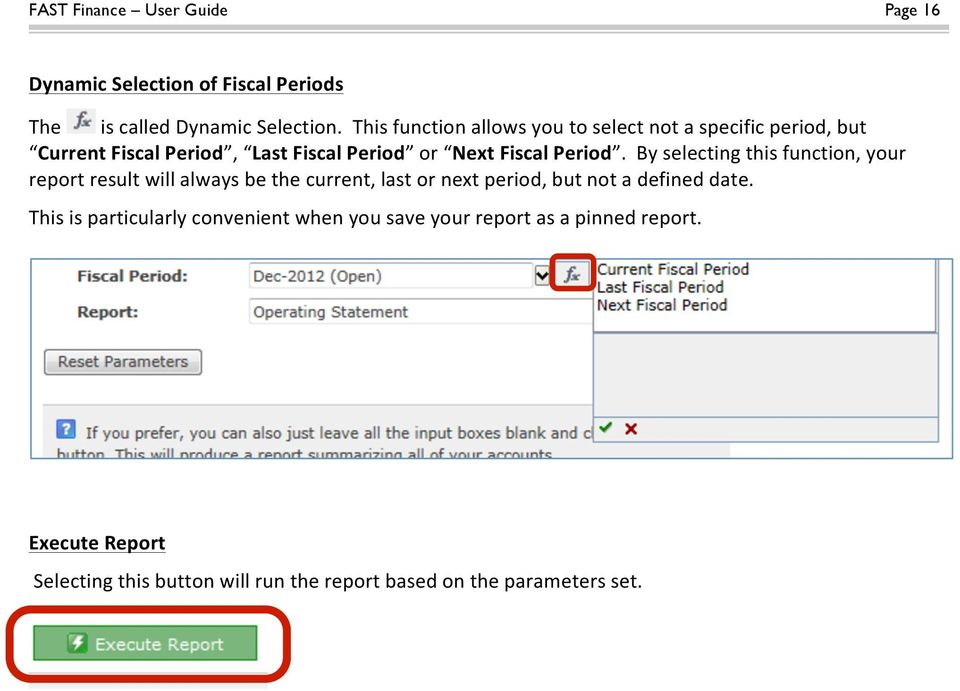 By selecting this function, your report result will always be the current, last or next period, but not a defined date.
