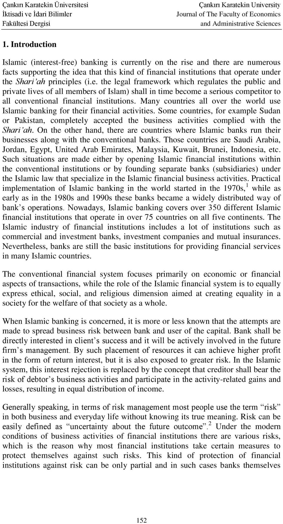 Many countries all over the world use Islamic banking for their financial activities.