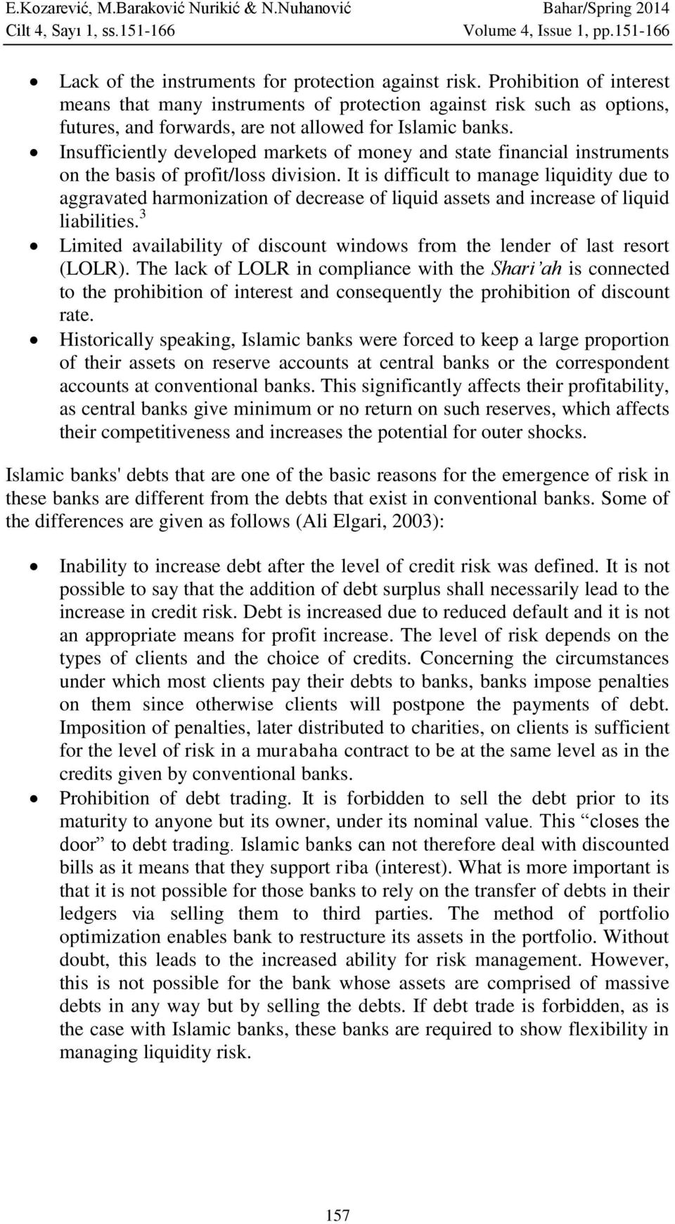 Insufficiently developed markets of money and state financial instruments on the basis of profit/loss division.
