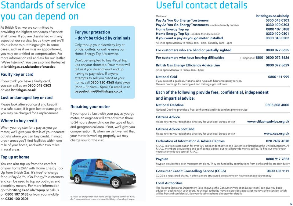 For more information call and ask for our leaflet We re listening. You can also find the leaflet at britishgas.co.