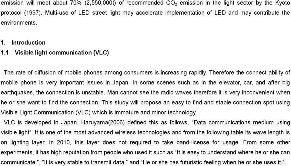 1 Visible light communication (VLC) The rate of diffusion of mobile phones among consumers is increasing rapidly. Therefore the connect ability of mobile phone is very important issues in Japan.