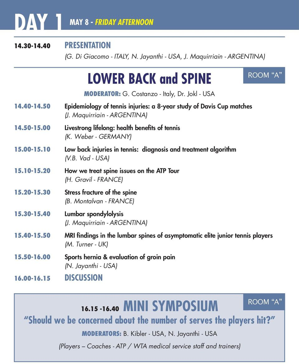 10 Low back injuries in tennis: diagnosis and treatment algorithm (V.B. Vad - USA) 15.10-15.20 How we treat spine issues on the ATP Tour (H. Gravil - FRANCE) 15.20-15.