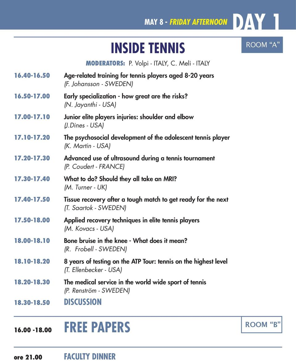 20 The psychosocial development of the adolescent tennis player (K. Martin - USA) 17.20-17.30 Advanced use of ultrasound during a tennis tournament (P. Coudert - FRANCE) 17.30-17.40 What to do?