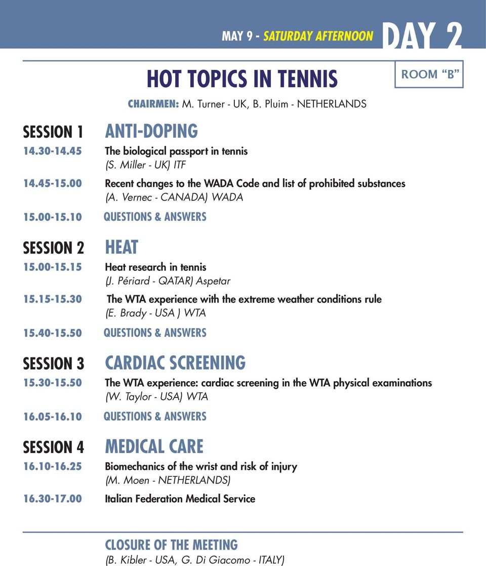 Périard - QATAR) Aspetar 15.15-15.30 The WTA experience with the extreme weather conditions rule (E. Brady - USA ) WTA 15.40-15.50 QUESTIONS & ANSWERS SESSION 3 CARDIAC SCREENING 15.30-15.