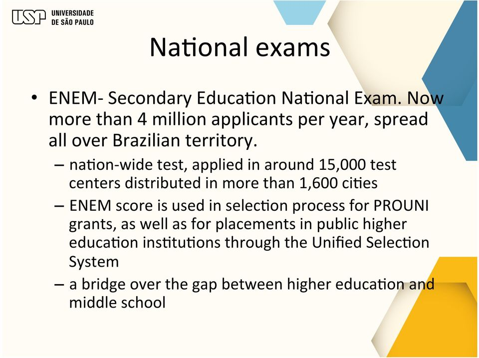 nafon- wide test, applied in around 15,000 test centers distributed in more than 1,600 cifes ENEM score is used