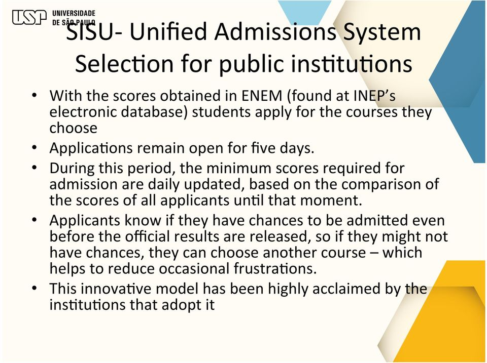 During this period, the minimum scores required for admission are daily updated, based on the comparison of the scores of all applicants unfl that moment.