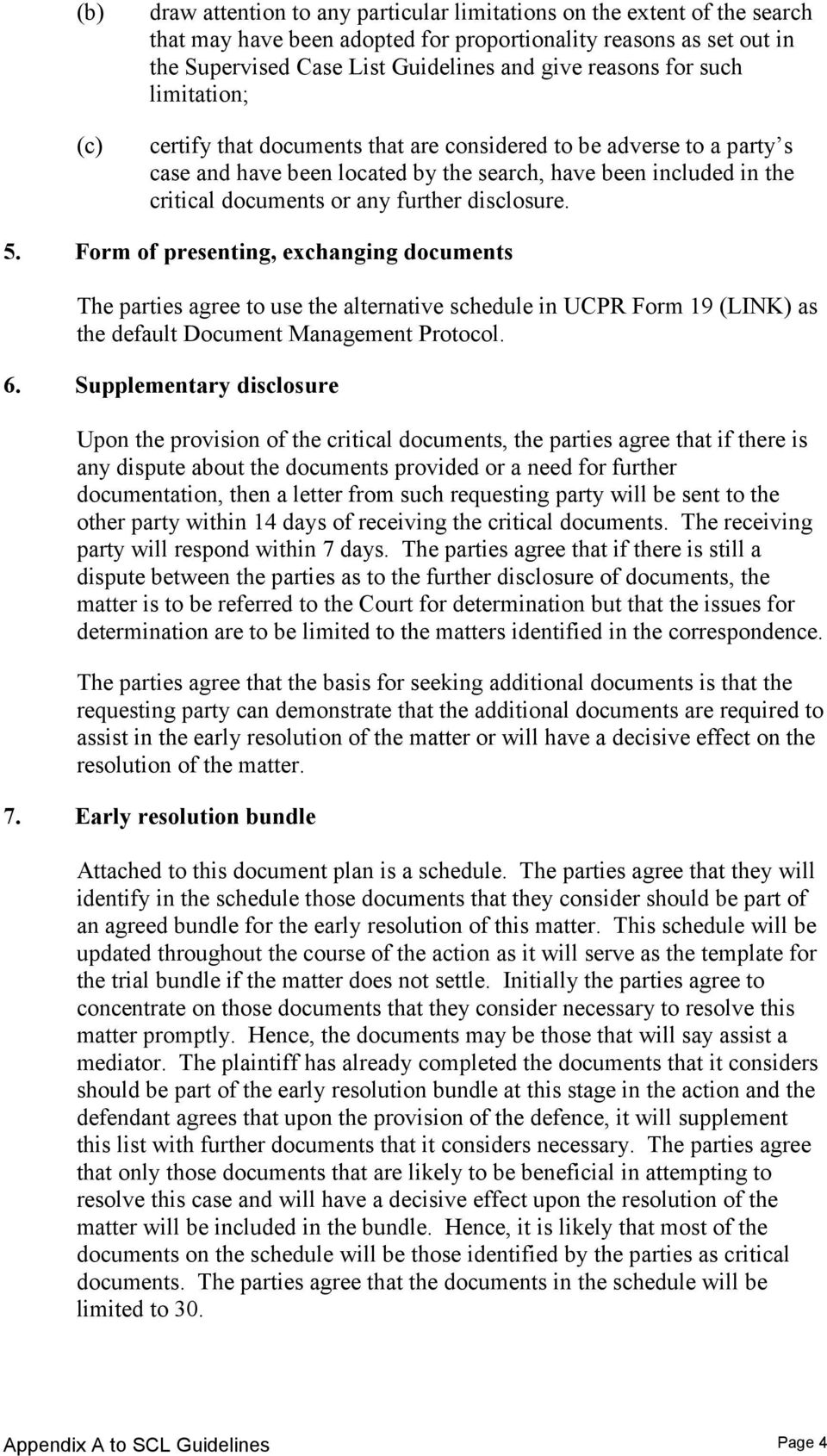 further disclosure. 5. Form of presenting, exchanging documents The parties agree to use the alternative schedule in UCPR Form 19 (LINK) as the default Document Management Protocol. 6.