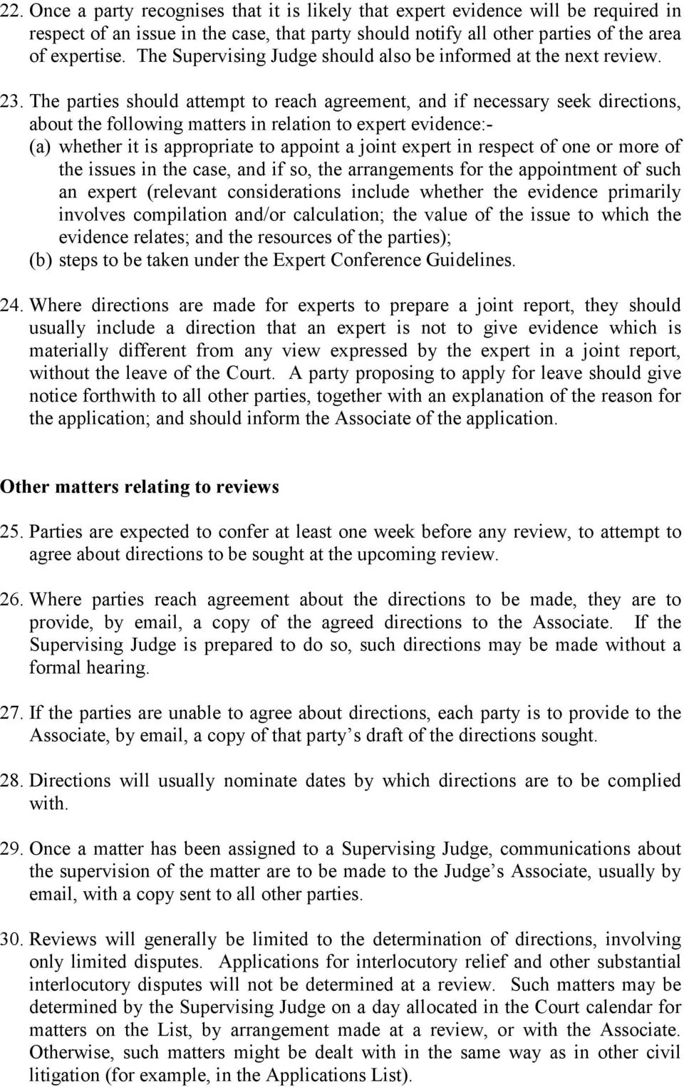 The parties should attempt to reach agreement, and if necessary seek directions, about the following matters in relation to expert evidence:- (a) whether it is appropriate to appoint a joint expert