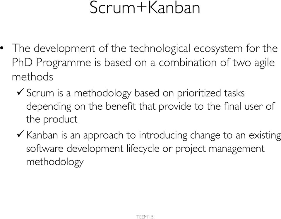 depending on the benefit that provide to the final user of the product ü Kanban is an approach