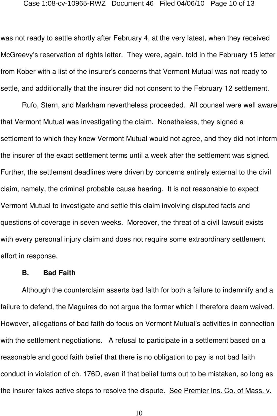 February 12 settlement. Rufo, Stern, and Markham nevertheless proceeded. All counsel were well aware that Vermont Mutual was investigating the claim.