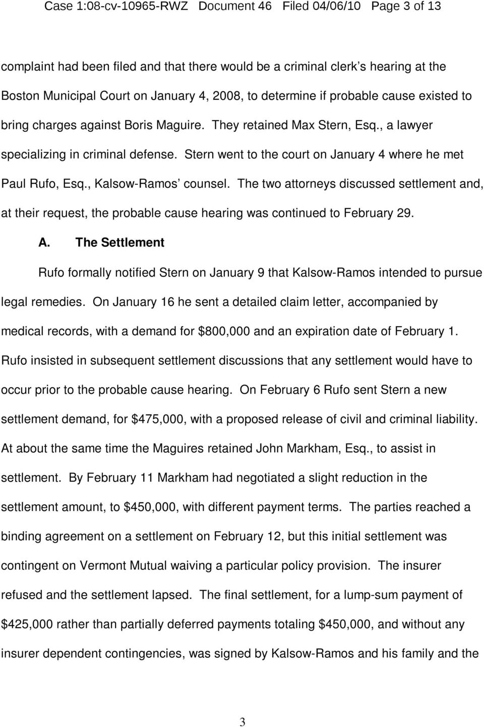 Stern went to the court on January 4 where he met Paul Rufo, Esq., Kalsow-Ramos counsel.