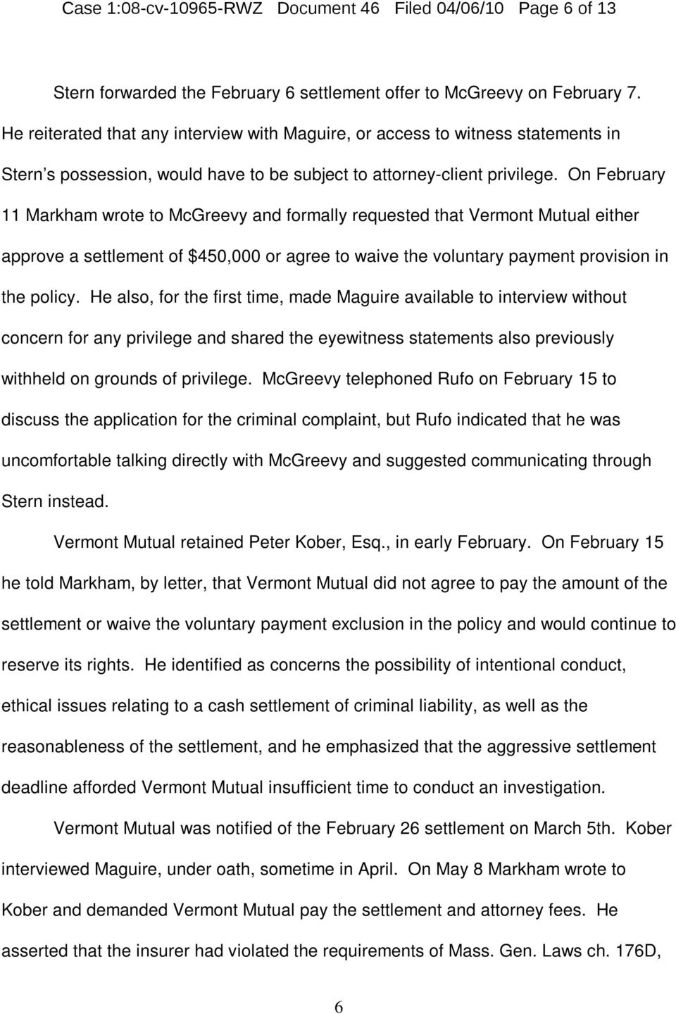 On February 11 Markham wrote to McGreevy and formally requested that Vermont Mutual either approve a settlement of $450,000 or agree to waive the voluntary payment provision in the policy.