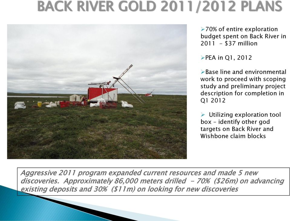 box identify other god targets on Back River and Wishbone claim blocks Aggressive 2011 program expanded current resources and made 5 new