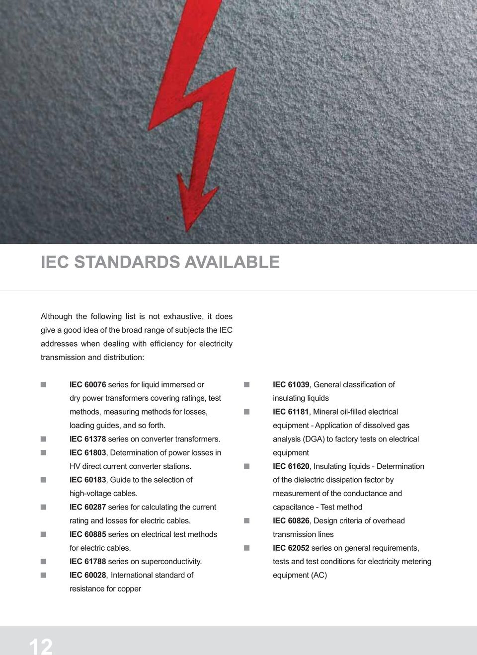IEC 61803, Determination of power losses in HV direct current converter stations. IEC 60183, Guide to the selection of high-voltage cables.