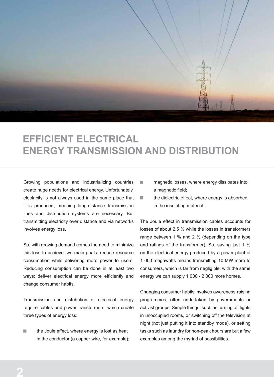 But transmitting electricity over distance and via networks involves energy loss.