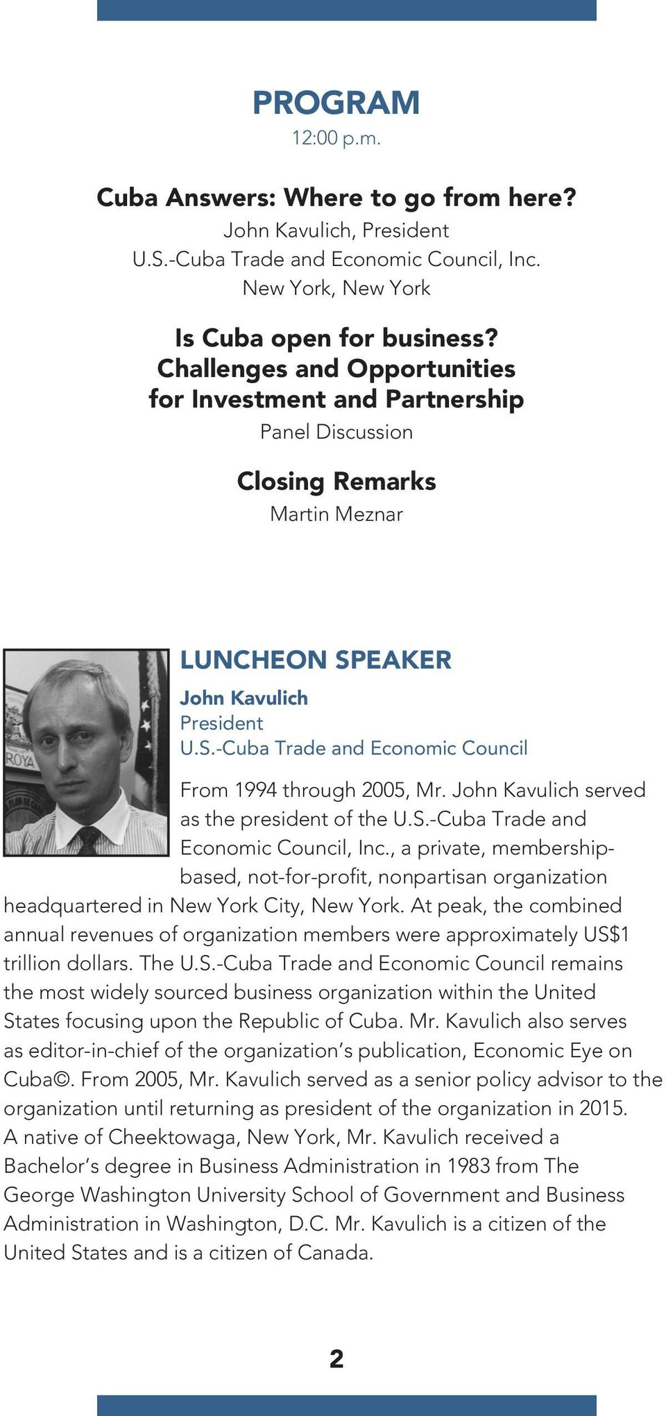 John Kavulich served as the president of the U.S.-Cuba Trade and Economic Council, Inc., a private, membershipbased, not-for-profit, nonpartisan organization headquartered in New York City, New York.