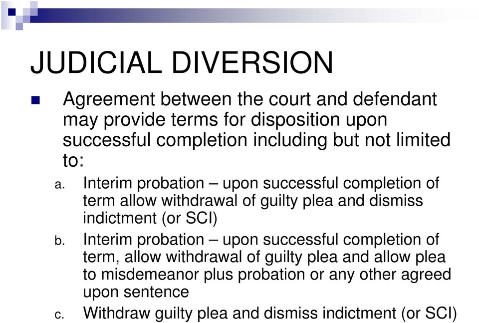 Interim probation upon successful completion of term allow withdrawal of guilty plea and dismiss indictment (or SCI) b.