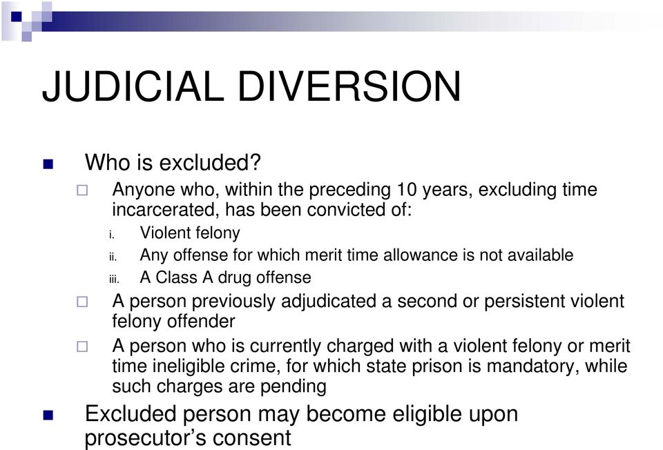 A Class A drug offense A person previously adjudicated a second or persistent violent felony offender A person who is currently