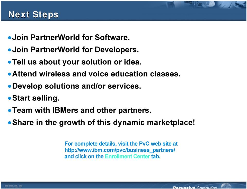 Develop solutions and/or services. Start selling. Team with IBMers and other partners.