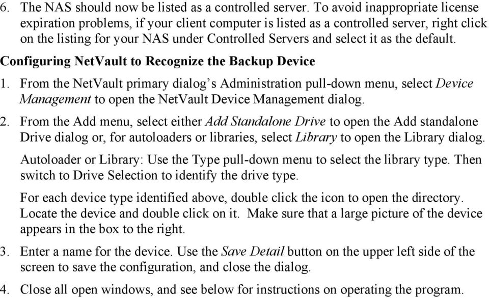 default. Configuring NetVault to Recognize the Backup Device 1. From the NetVault primary dialog s Administration pull-down menu, select Device Management to open the NetVault Device Management 2.