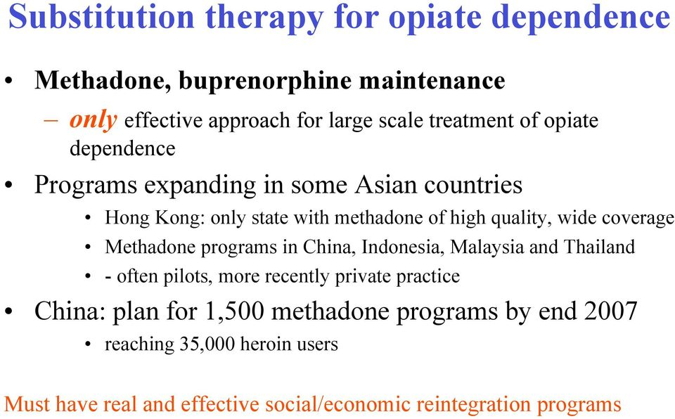 coverage Methadone programs in China, Indonesia, Malaysia and Thailand - often pilots, more recently private practice China: plan