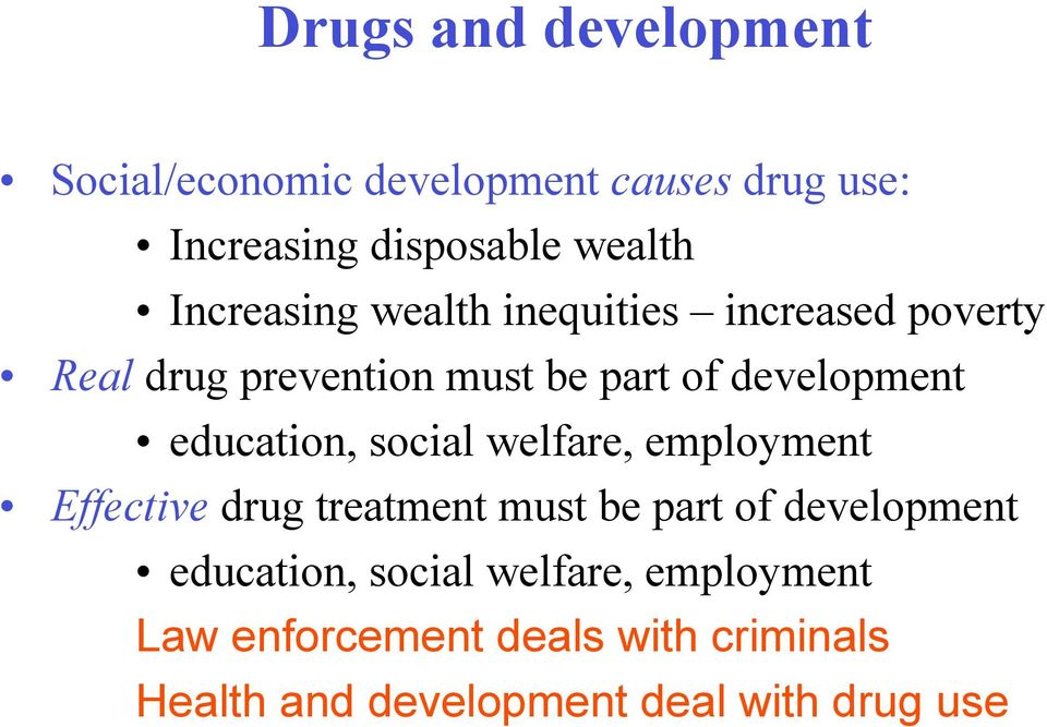 education, social welfare, employment Effective drug treatment must be part of development