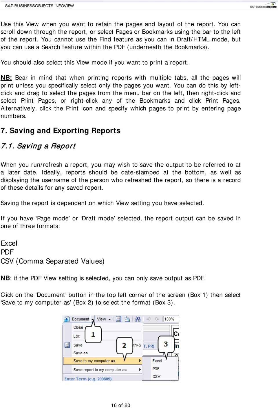 You should also select this View mode if you want to print a report.