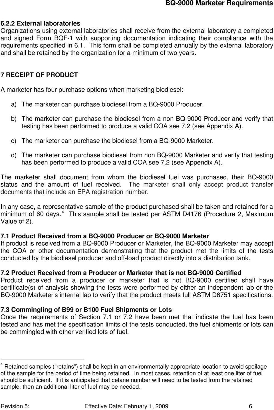 7 RECEIPT OF PRODUCT A marketer has four purchase options when marketing biodiesel: a) The marketer can purchase biodiesel from a BQ-9000 Producer.