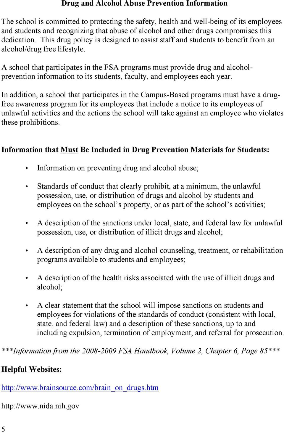 A school that participates in the FSA programs must provide drug and alcoholprevention information to its students, faculty, and employees each year.