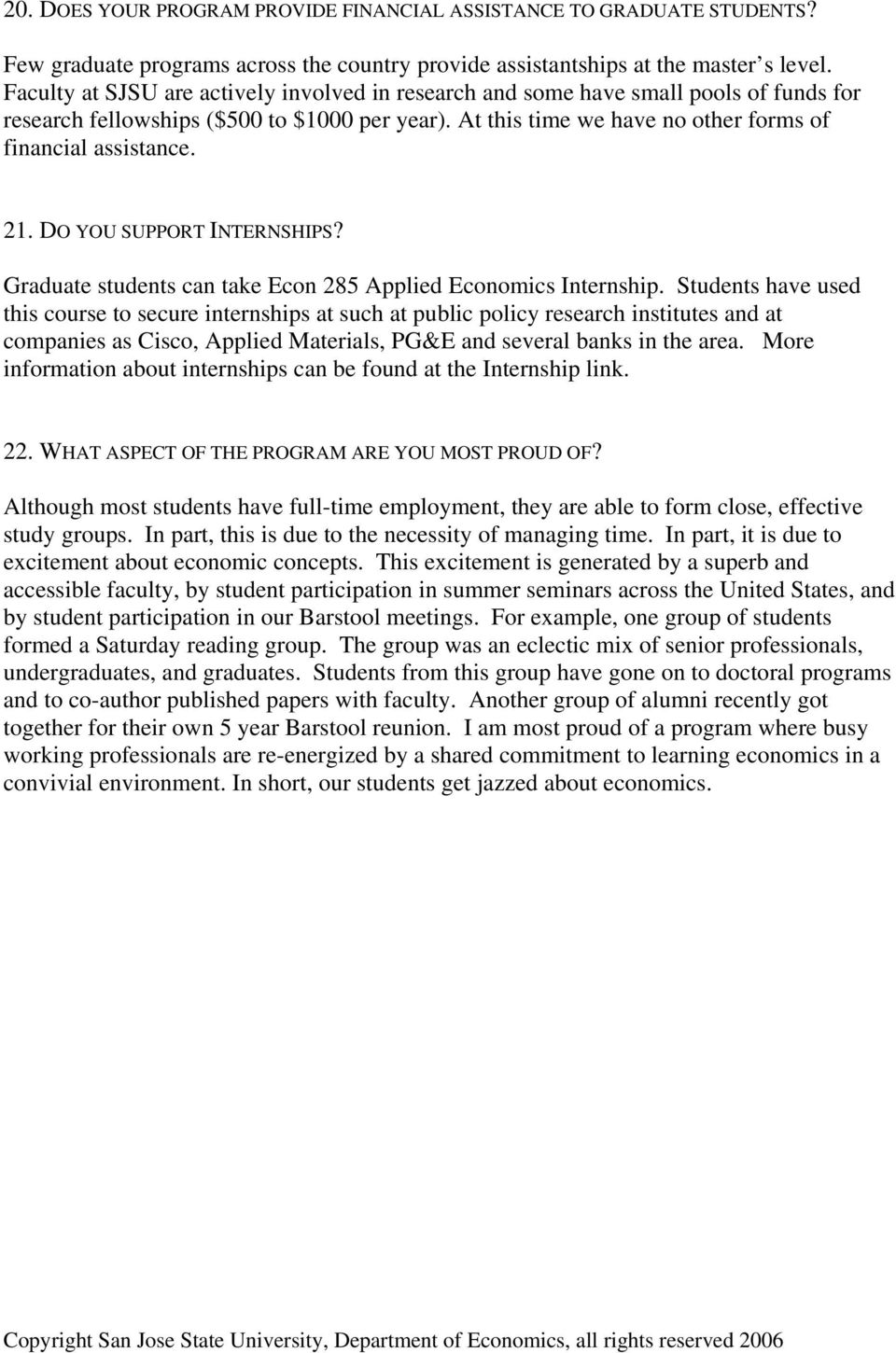DO YOU SUPPORT INTERNSHIPS? Graduate students can take Econ 285 Applied Economics Internship.