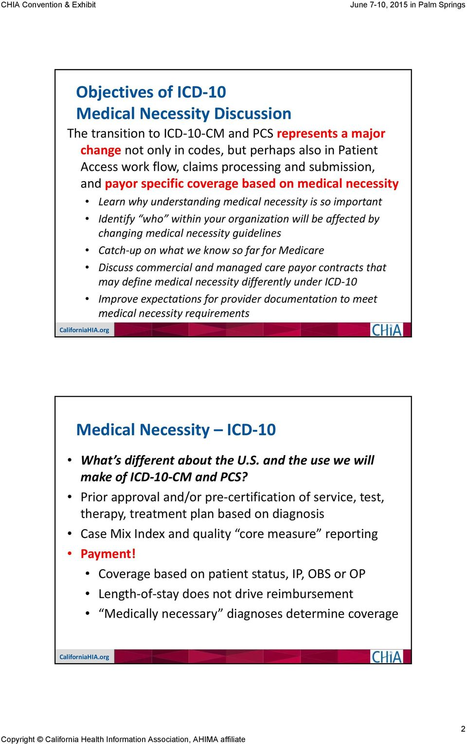 necessity guidelines Catch up on what we know so far for Mdi Medicare Discuss commercial and managed care payor contracts that may define medical necessity differently under ICD 0 Improve