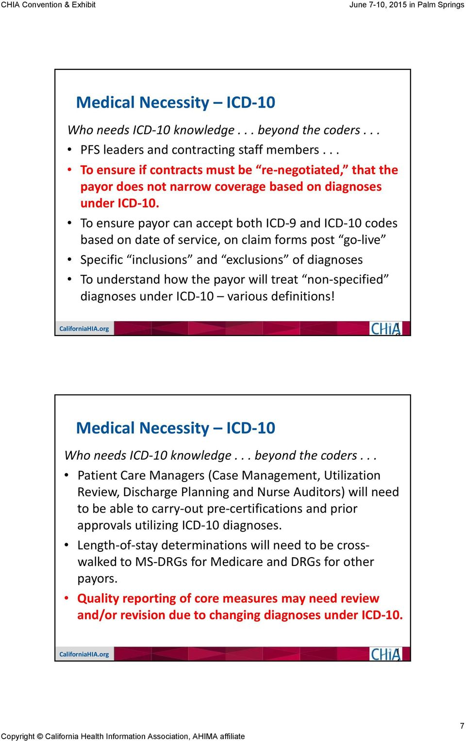 To ensure payor can accept both ICD 9 and ICD 0 codes based on date of service, on claim forms post go live Specific inclusions and exclusions of diagnoses To understand how the payor will treat non