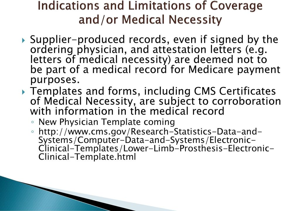 Templates and forms, including CMS Certificates of Medical Necessity, are subject to corroboration with information in the medical