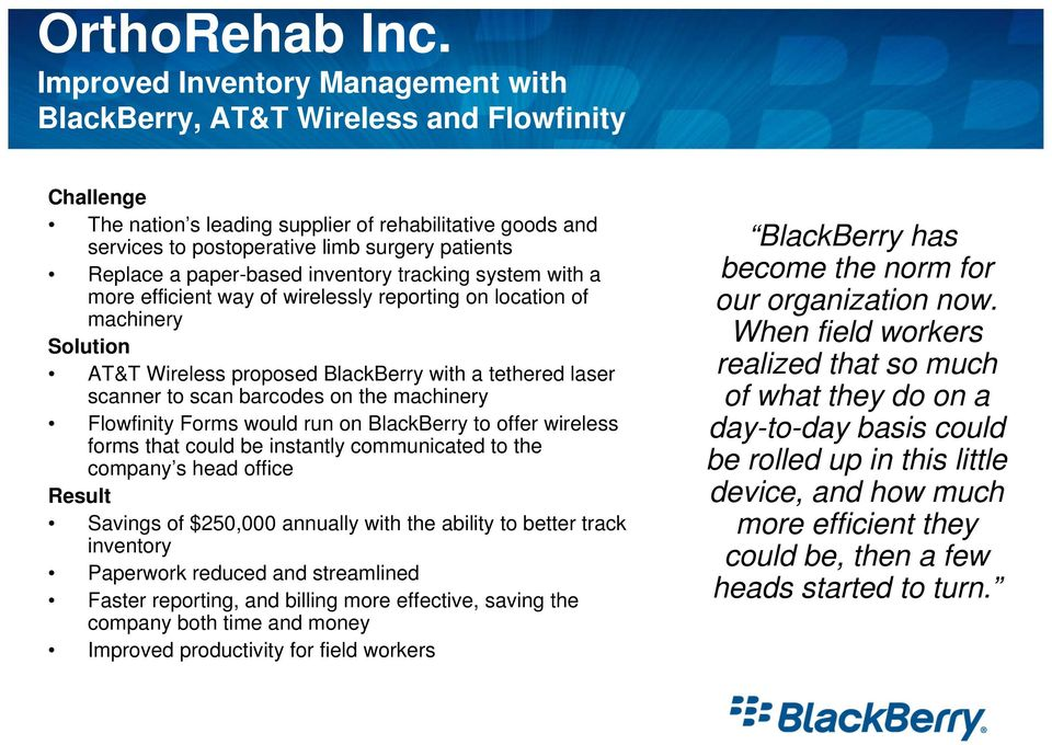 a paper-based inventory tracking system with a more efficient way of wirelessly reporting on location of machinery Solution AT&T Wireless proposed BlackBerry with a tethered laser scanner to scan