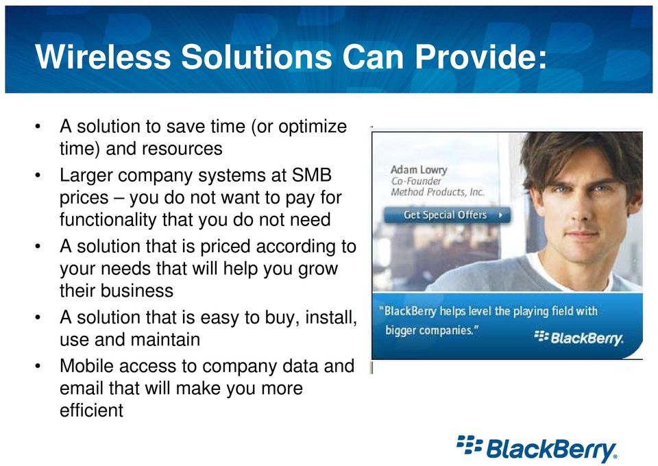 solution that is priced according to your needs that will help you grow their business A solution