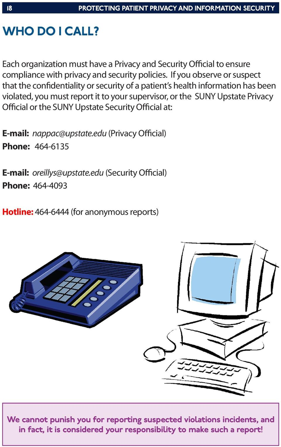 If you observe or suspect that the confidentiality or security of a patient s health information has been violated, you must report it to your supervisor, or the SUNY Upstate Privacy