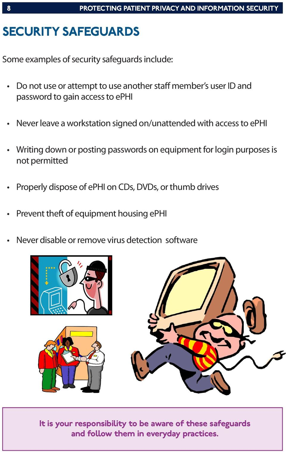 posting passwords on equipment for login purposes is not permitted Properly dispose of ephi on CDs, DVDs, or thumb drives Prevent theft of equipment