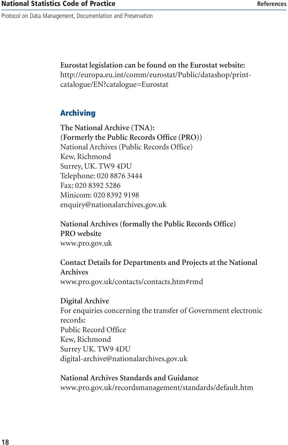 TW9 4DU Telephone: 020 8876 3444 Fax: 020 8392 5286 Minicom: 020 8392 9198 enquiry@nationalarchives.gov.uk National Archives (formally the Public Records Office) PRO website www.pro.gov.uk Contact Details for Departments and Projects at the National Archives www.