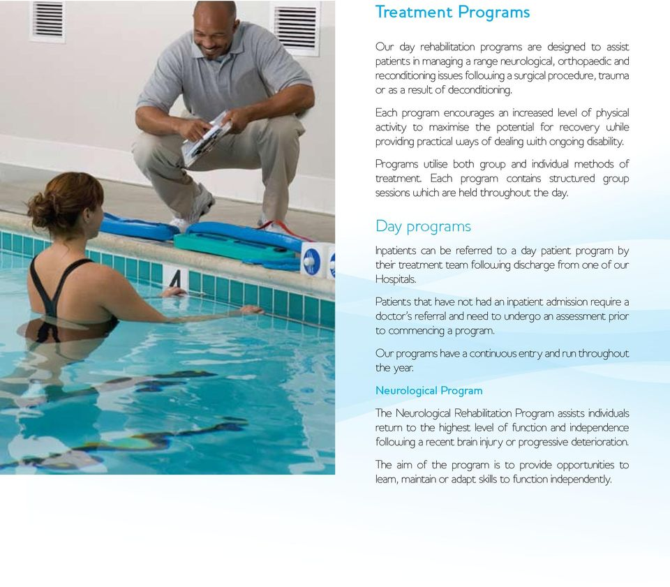 Programs utilise both group and individual methods of treatment. Each program contains structured group sessions which are held throughout the day.