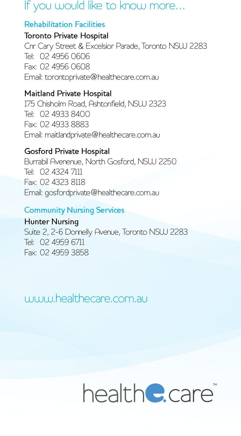 au Maitland Private Hospital 175 Chisholm Road, Ashtonfield, NSW 2323 Tel: 02 4933 8400 Fax: 02 4933 8883 Email: maitlandprivate@healthecare.com.