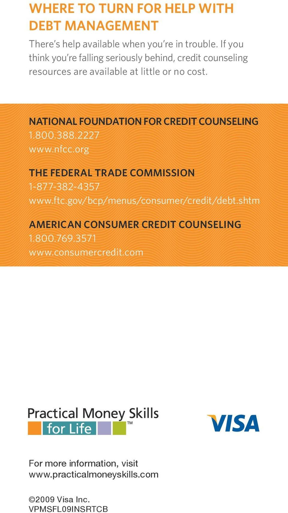NATIONAL FOUNDATION FOR CREDIT COUNSELING 1.800.388.2227 www.nfcc.org THE FEDERAL TRADE COMMISSION 1-877-382-4357 www.ftc.