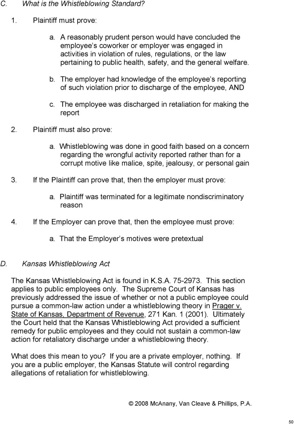 the general welfare. b. The employer had knowledge of the employee s reporting of such violation prior to discharge of the employee, AND c.