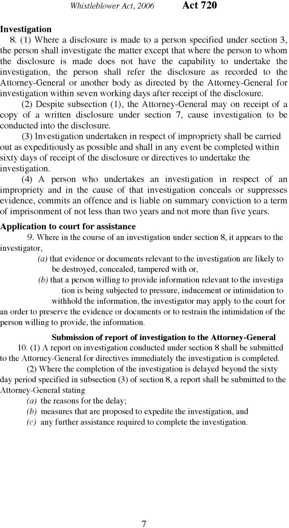 to undertake the investigation, the person shall refer the disclosure as recorded to the Attorney-General or another body as directed by the Attorney-General for investigation within seven working